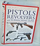 The Illustrated Encyclopedia of Pistols, Revolvers, and Submachine Guns