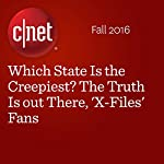 Which State Is the Creepiest? The Truth Is out There, 'X-Files' Fans | Gael Fashingbauer Cooper
