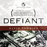 Defiant: The POWs Who Endured Vietnam's Most Infamous Prison, the Women Who Fought for Them, and the One Who Never Returned (LIBRARY EDITION)