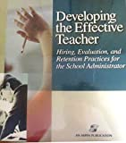 img - for Developing the Effective Teacher: Hiring, Evaluation, and Retention Practices for the School Administrator book / textbook / text book