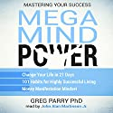 Mega Mind Power Book Bundle: Mastering Your Success: Change Your Life in 21 Days - 101 Habits for Highly Successful Living - Money Manifestation Mindset Audiobook by Greg Parry PhD Narrated by John Alan Martinson Jr.