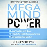 Mega Mind Power Book Bundle: Mastering Your Success: Change Your Life in 21 Days - 101 Habits for Highly Successful Living - Money Manifestation Mindset | Greg Parry PhD