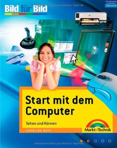 Start mit dem Computer - für alle Einsteiger, in Farbe: Sehen und Können (Bild für Bild)