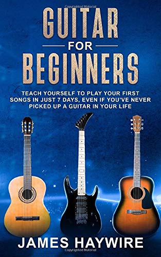 Guitar for Beginners: Teach Yourself to Play Your First Songs in Just 7 Days, Even If You
