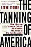 img - for The Tanning of America: How Hip-Hop Created a Culture That Rewrote the Rules of the New Economy by Steve Stoute (2012-08-07) book / textbook / text book