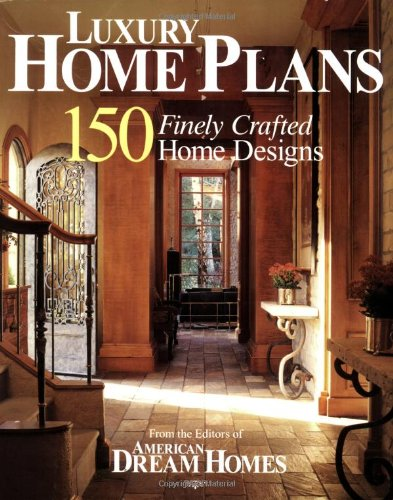 American Dream Homes: Luxury Home Plans: 150 Finely Crafted Home Designs
