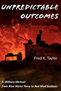 Unpredictable Outcomes: A Military Memoir from Blue Water Navy to Red Mud Seabees from Pennywyse Press