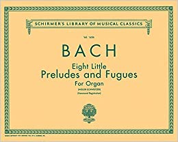 8 little preludes and fugues schirmer library of classics volume 1456 organ solo