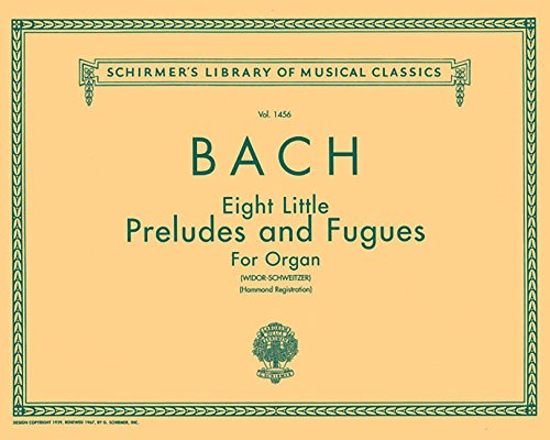 8 Little Preludes and Fugues: Schirmer Library of Classics Volume 1456 Organ Solo (8 Little Preludes And Fugues For Organ)