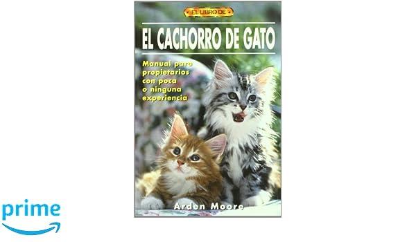 El Cachorro De Gato: Manual Para Propietarios Con Poca O Ninguna Experiencia (Spanish Edition): 9788495873224: Business Development Books @ Amazon.com