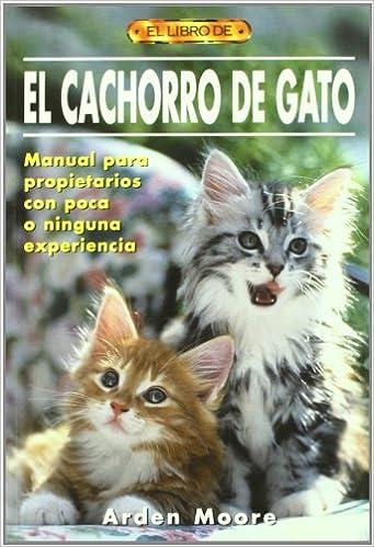 El Cachorro De Gato: Manual Para Propietarios Con Poca O Ninguna Experiencia (Spanish Edition) (Spanish)