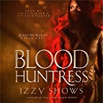 Blood Huntress: Ruled by Blood, Book 1 | Izzy Shows