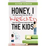 Honey, I Wrecked the Kids: When Yelling, Screaming, Threats, Bribes, Time-outs, Sticker Charts and Removing Privileges All Don't Workby Alyson Schafer