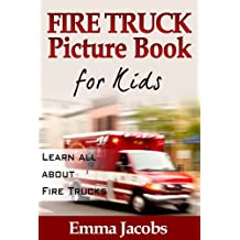 Children's Book About Fire Trucks: A Kids Picture Book About Fire Trucks with Photos and Fun Facts