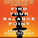 Find Your Balance Point: Clarify Your Priorities, Simplify Your Life, and Achieve More Audiobook by Brian Tracy, Christina Stein Narrated by Brian Tracy