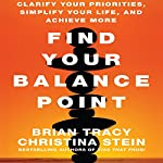 Find Your Balance Point: Clarify Your Priorities, Simplify Your Life, and Achieve More | Brian Tracy,Christina Stein