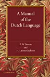 A Manual of the Dutch Language, Downs, B. W. and Jackson, H. Latimer, 1107668271