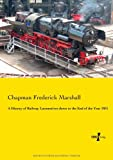 A History of Railway Locomotives down to the End of the Year 1831, Chapman Frederick Marshall, 3956101596