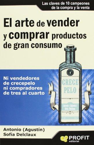El arte de vender y comprar productos de gran consumo (Spanish Edition) [Antonio Agustin - Sonia Delclaux] (Tapa Blanda)