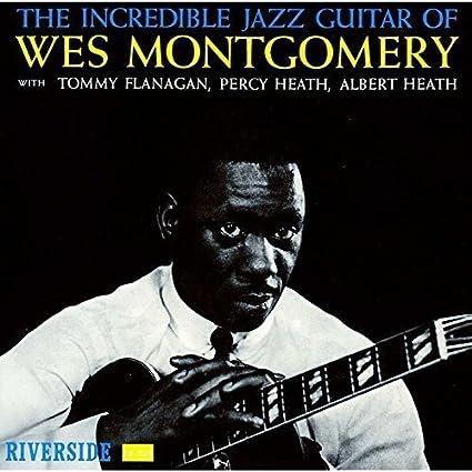 ウェス・モンゴメリーのギターアルバムなら、まずこれ:  The Incredible Jazz Guitar Of Wes Montgomery