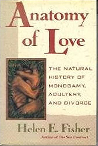 Anatomy of Love: The Natural History of Monogamy, Adultery, and ...