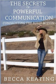 Book The Secrets of Powerful Communication: Confronting the Bully Within