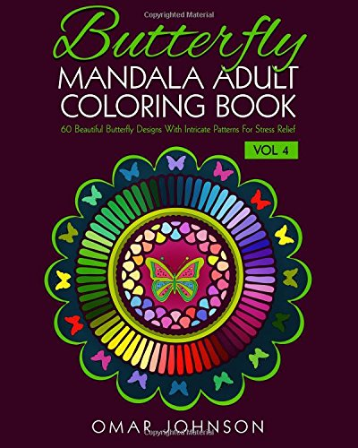 Butterfly Mandala Adult Coloring Book Vol 4: 60 Beautiful Butterfly Designs With Intricate Patterns For Stress Relief (Butterfly Adult Mandala Coloring Book)