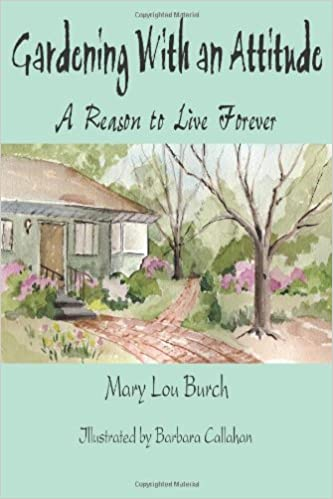 Gardening With an Attitude: A Reason to Live Forever: Mary Lou Burch: 9781420832075: Amazon.com: Books