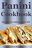 Panini Cookbook: Recipes for Italian Sandwich (panini recipes,panini recipe book,italian cookbook,sandwiches recipes,sandwiches cookbook,sandwich grill recipes,sandwich maker recipes,sandwich diet)