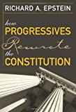 img - for How Progressives Rewrote the Constitution by Richard A. Epstein (2007-05-04) book / textbook / text book