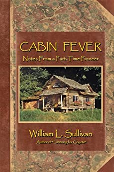 Cabin Fever: Notes from a Part-Time Pioneer by [Sullivan, William]