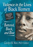 Violence in the Lives of Black Women: Battered, Black, and Blue (Women & Therapy)