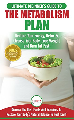 - Metabolism Plan: The Ultimate Beginner's Metabolism Plan Diet Guide to Restore Your Energy, Detox & Cleanse Your Body, Lose Weight and Burn Body Fat Fast