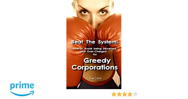 Beat The System: How to Avoid being Deceived and Over-Charged by Greedy Corporations