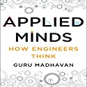 Applied Minds: How Engineers Think Audiobook by Guru Madhavan Narrated by Sean Pratt