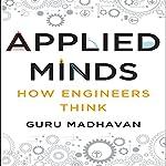 Applied Minds: How Engineers Think   Guru Madhavan