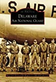 Front cover for the book Delaware Air National Guard (DE) (Images of America) by Brig. Gen. Kennard R. Wiggins Jr.