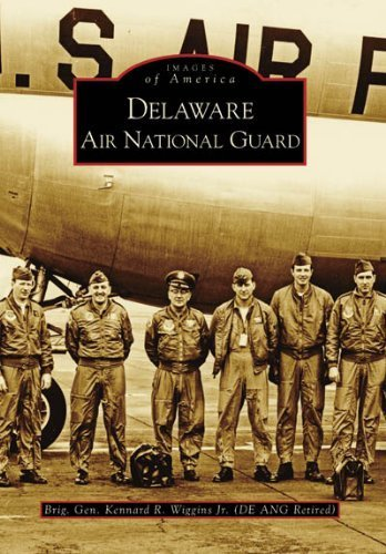 Delaware Air National Guard (DE) (Images of America) by Brig. Gen. Kennard R. Wiggins Jr. - Delaware Mall Shopping
