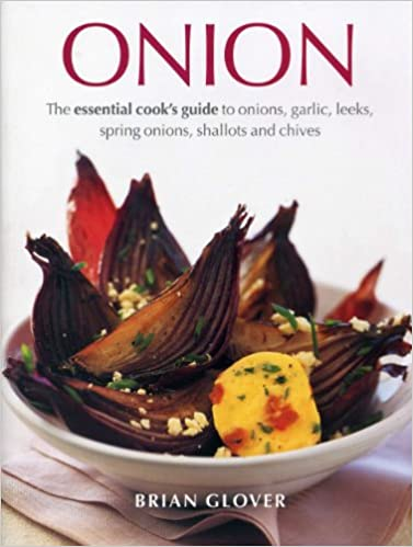 Book Onion: The Essential Cook's Guide to Onions, Garlic, Leeks, Spring Onions, Shallots and Chives