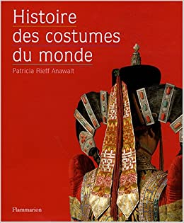 Histoire des costumes du monde, by Patricia Rieff Anawalt