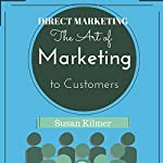 Direct Marketing: The Art of Marketing to Customers | Susan Kilmer