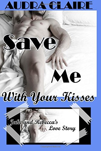 Download Save Me With Your Kisses: Jake & Rebecca's Love Story pdf epub