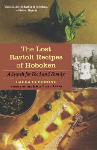 The Lost Ravioli Recipes of Hoboken: A Search for Food and Family by Laura Schenone