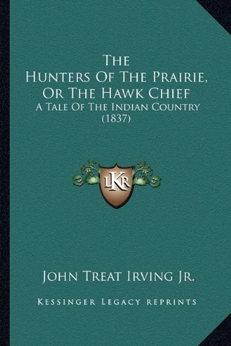 Read Online The Hunters Of The Prairie, Or The Hawk Chief: A Tale Of The Indian Country (1837) pdf epub