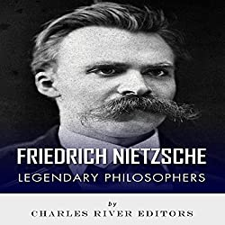 Legendary Philosophers: The Life and Philosophy of Friedrich Nietzsche