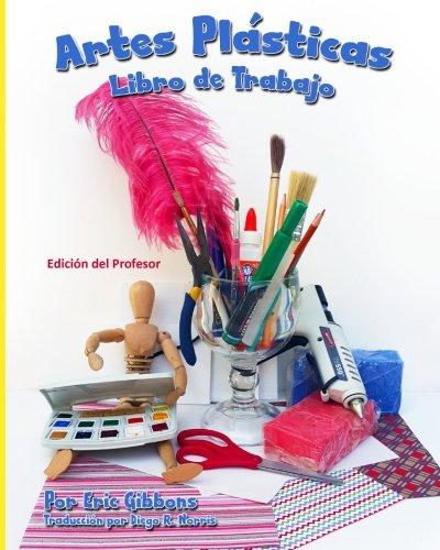 Artes Plasticas - Libro de Trabajo - Edicion del Profesor: Cuaderno de apoyo para Pintura, Dibujo y Escultura (The Art Student's Workbook: Teacher's Edition) (Spanish Edition) [Eric Gibbons - Diego Norris] (Tapa Blanda)