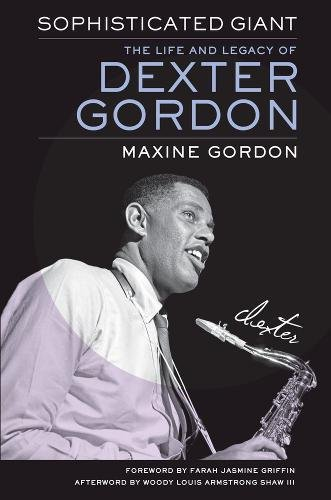 Sophisticated Giant: The Life and Legacy of Dexter Gordon