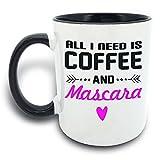 all black coffee mug - Funny Mug - All I Need Is Coffee And Mascara - 11 OZ Coffee Mugs - Gift for Best Dad Mom Husband Wife Uncle Aunt Grandpa Grandma Ever Ceramic Mug White Black