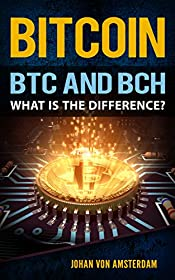 BITCOIN: BTC AND BCH: What is the difference? (Crypto currencies Book 2)