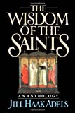 img - for The Wisdom of the Saints: An Anthology First edition by Adels, Jill Haak published by Oxford University Press, USA Paperback book / textbook / text book